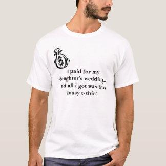 ich zahlte für die Hochzeit meiner Tochter - T-Shirt
