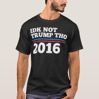 Idk nicht Trumpf Tho T-Shirt