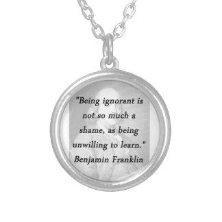 Ignorant sein - Benjamin Franklin Versilberte Kette