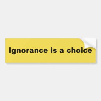 Ignoranz ist eine Wahl Autoaufkleber