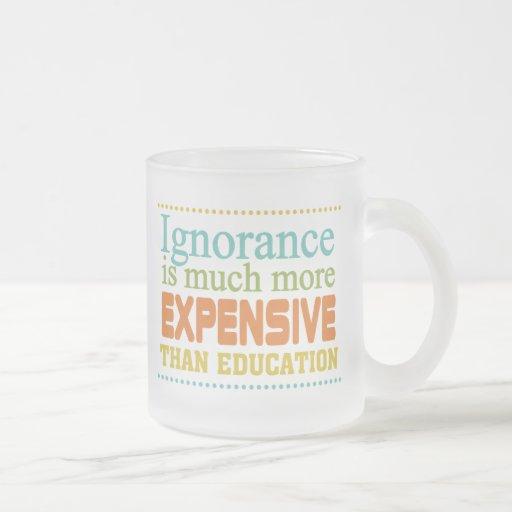 Ignoranz ist teurer als Bildung Tassen