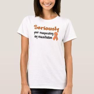 Ihr meine Erbitterung ernsthaft ärgern T-Shirt