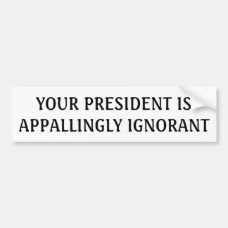 Ihr Präsident ist entsetzlich ignoranter Autoaufkleber