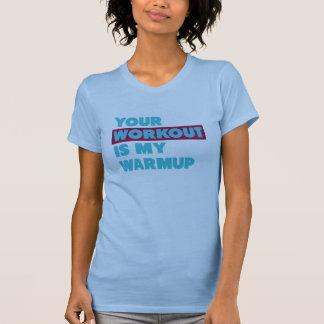 Ihr Training ist mein Aufwärmen T-Shirt