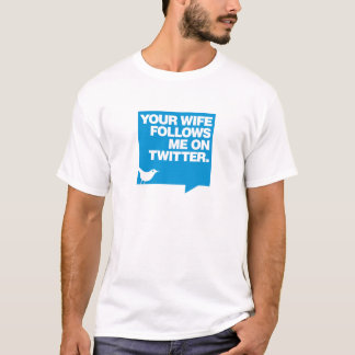 Ihre Ehefrau folgt mir auf Twitter T-Shirt