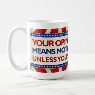 Ihre Meinung bedeutet nichts, es sei denn Sie Kaffeetasse