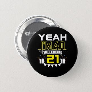Im 40 aber ich glauben lustigem 40. Geburtstag 21 Runder Button 5,7 Cm