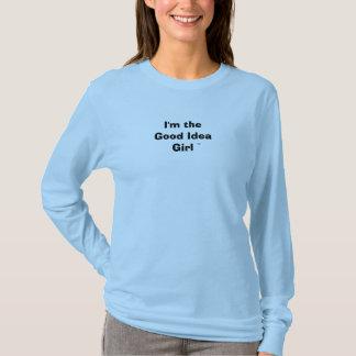Im der gute Ideenmädchen T - Shirt
