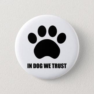 Im Hund vertrauen wir Knopf Runder Button 5,1 Cm