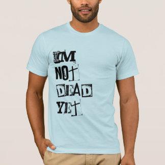 Im nicht tot dennoch T - Shirt