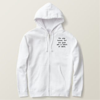 im-only-human-but-you-guys-are-a-bunch-of-idiots01 bestickter hoodie