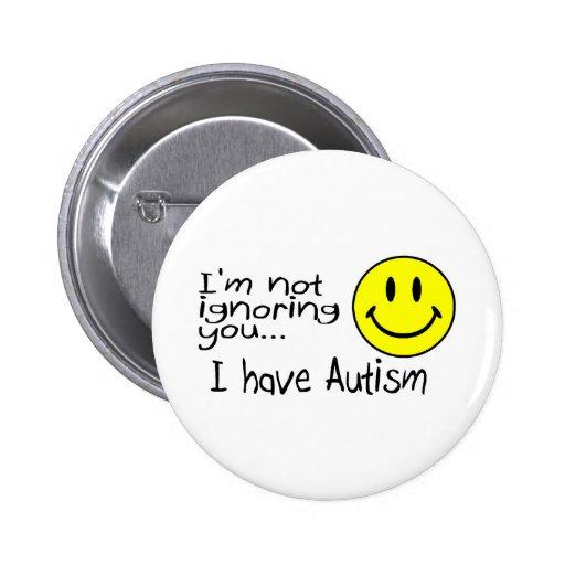 Im Sie, nicht, ignorierend habe ich Autismus Anstecknadel