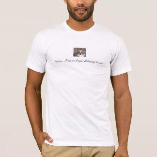 IMG_0842, Mitteilung… höre ich nicht mehr auf Sie T-Shirt