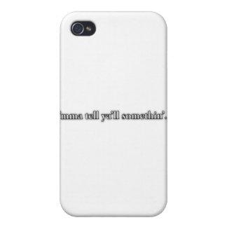 """""""I'mma sagen Ihnen etwas… """" Schutzhülle Fürs iPhone 4"""