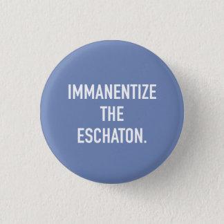Immanentize der Eschaton kleine Knopf Runder Button 2,5 Cm