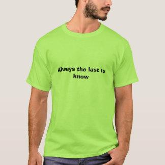 Immer das zu wissen Letzte T-Shirt