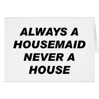 Immer eine Hausgehilfin, nie ein Haus Karte