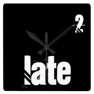 Immer späte Zeit-Zitat-Typografie lustig Quadratische Wanduhr