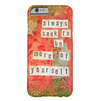 Immer Suchvorgang, zum mehr von selbst zu sein Barely There iPhone 6 Hülle