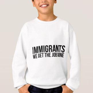 Immigranten, die wir die Arbeit erledigt erhalten, Sweatshirt