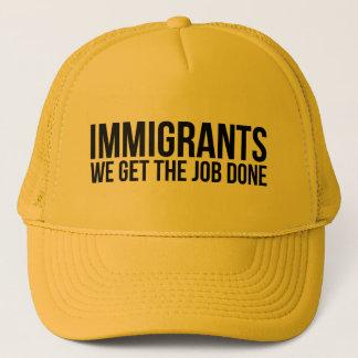 Immigranten, die wir die Arbeit erledigt erhalten, Truckerkappe