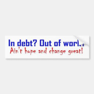 In den Schulden? Aus WorkI heraus? Aint Hoffnung Autoaufkleber
