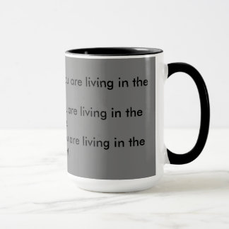 In der Vergangenheit leben, Geschenk u. Zukunft Tasse