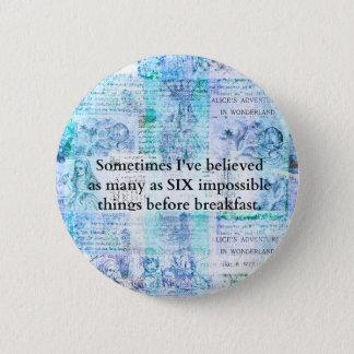 Inspirational Alice im Wunderland ZITAT Runder Button 5,7 Cm
