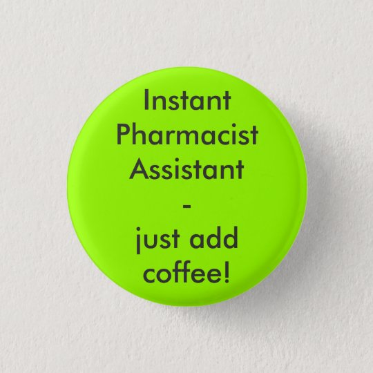 Instant Pharmacist Assistant - just add coffee! Runder Button 2,5 Cm