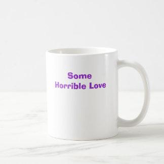 Irgendeine schreckliche Liebe Kaffeetasse