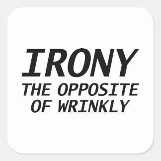 Ironie das Gegenteil von Wrinkly Quadratischer Aufkleber