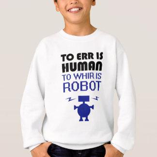 Irren ist menschlich ist Whir Roboter Sweatshirt