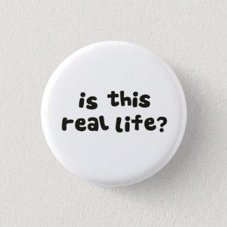 Ist aus dem wirklichem Leben dieses?  Runder Button 3,2 Cm