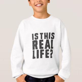 Ist aus dem wirklichem Leben dieses? Sweatshirt