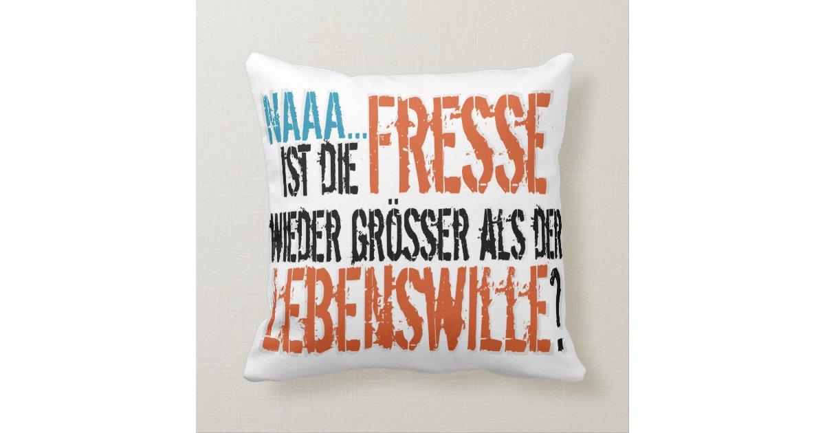 Ist die Fresse wieder größer als der Lebenswille? Kissen | Zazzle.de