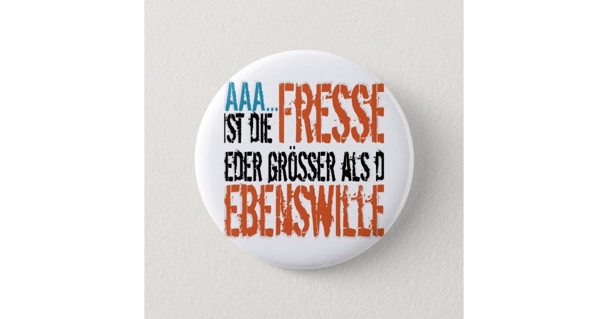 Ist die Fresse wieder größer als der Lebenswille? Runder Button 5,7 Cm | Zazzle.de