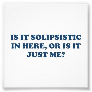 Ist es Solipsistic, oder ist es gerade ich? Fotografischer Druck