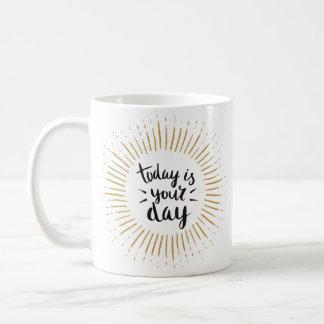 """Ist heute Ihr Tag"" Tasse"