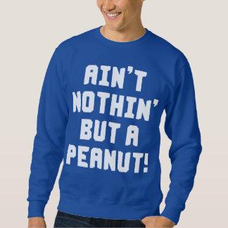 Ist nicht nichts aber eine Erdnuss Sweatshirt