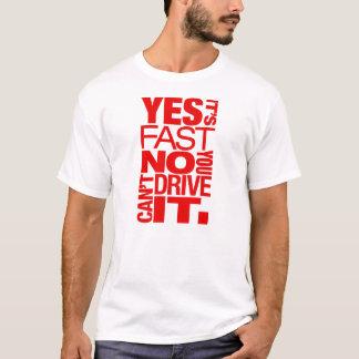 Ja ist es schnelles kein Sie kann es nicht fahren T-Shirt