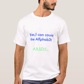 Ja kann ich das Alfphab3t zählen., A, B, 3, D, 5… T-Shirt