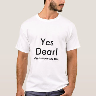 Ja lieb! , Was auch immer Sie liebes sagen T-Shirt