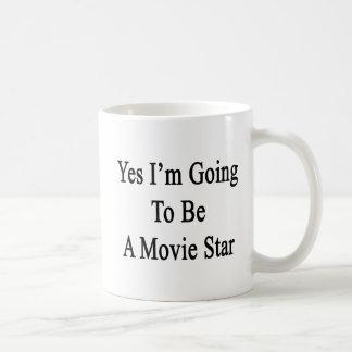 Ja werde ich ein Filmstar sein Kaffeetasse