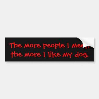 Je mehr Leute, die ich mich treffe, desto mehr, Autoaufkleber