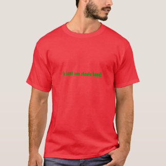Je verbog een stoute hond! T-Shirt