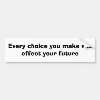 Jede Wahl, die Sie treffen, bewirkt Ihre Zukunft Autoaufkleber