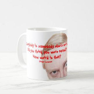 Jeder ist Tasse der Weirdo des Jemand ander
