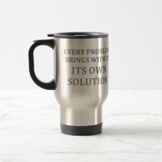 Jedes Problem holt seine eigene Lösung Reisebecher