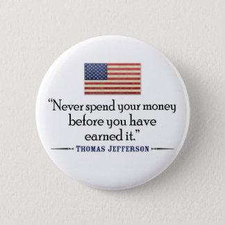 Jefferson: Geben Sie nie Geld vor… aus Runder Button 5,1 Cm