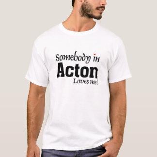Jemand in Acton-Lieben ich T-Shirt